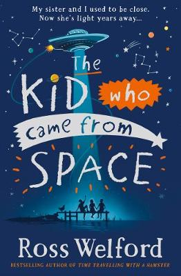 The Kid Who Came From Space by Ross Welford