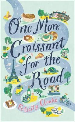 One More Croissant for the Road by Felicity Cloake | 9780008377267