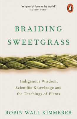 Braiding Sweetgrass: Indigenous Wisdom, Scientific Knowledge and the Teachings of Plants by Robin Wall Kimmerer | 9780141991955