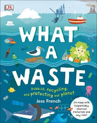What A Waste: Rubbish, Recycling, and Protecting our Planet by Jess French | 9780241366912