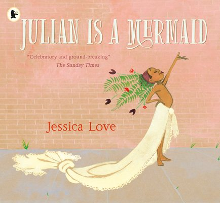 Julian Is a Mermaid by Jessica Love | 9781406386424