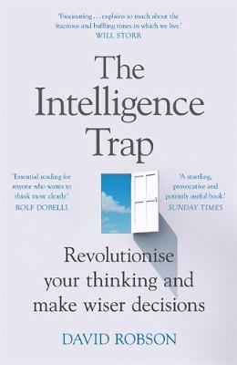 The Intelligence Trap: Revolutionise your Thinking and Make Wiser Decisions by David Robson | 9781473669857
