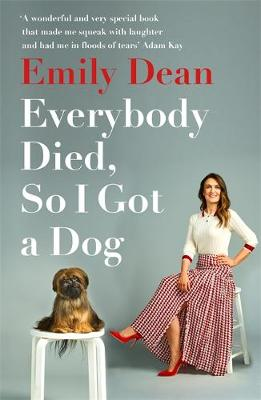 Everybody Died, So I Got a Dog by Emily Dean | 9781473671386