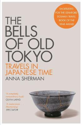 The Bells of Old Tokyo: Travels in Japanese Time by Anna Sherman | 9781529000498