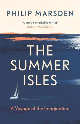 The Summer Isles: A Voyage of the Imagination by Philip Marsden | 9781783783007