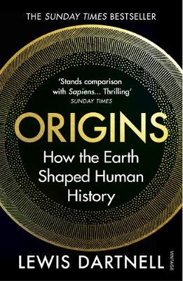 Origins: How the Earth Shaped Human History by Lewis Dartnell | 9781784705435