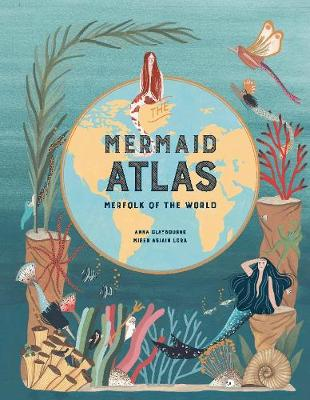The Mermaid Atlas: Merfolk of the World by Anna Claybourne | 9781786275844