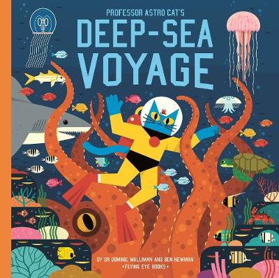 Professor Astro Cat's Deep-Sea Voyage by Dr Dominic Walliman