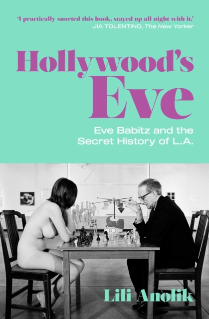 Hollywood's Eve by Lili Anolik | 9781471190247