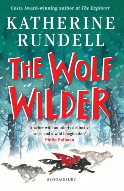 The Wolf Wilder by Katherine Rundell | 9781526605511