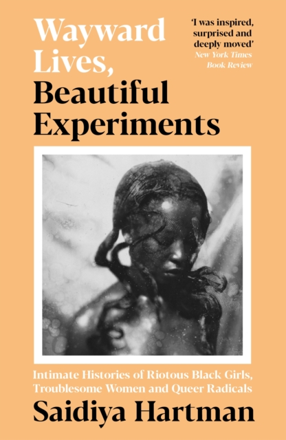 Wayward Lives, Beautiful Experiments by Saidiya Hartman | 9781788163248