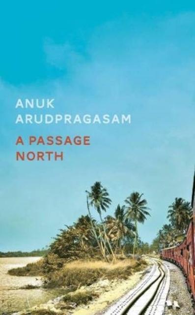A Passage North by Anuk Arudpragasm | 9781783786947